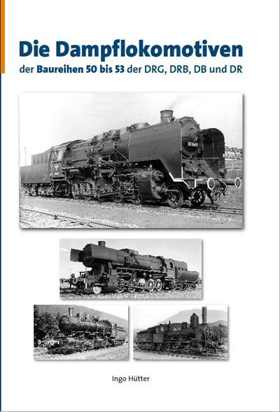 Die Dampflokomotiven der Baureihen 50 bis 53 der DRG, DRB, DB und DR